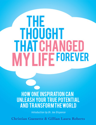 The Thought That Changed My Life Forever: How One Inspiration Can Unleash Your True Potential and Transform the World