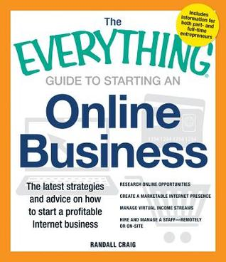 The Everything Guide to Starting an Online Business: The Latest Strategies and Advice on How to Start a Profitable Internet Business - Research Online Opportunities, Create a Marketable Internet Presence, Manage Virtual Income Streams and Hire and Mana...