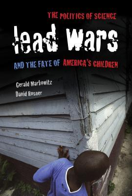 Lead Wars: The Politics of Science and the Fate of America's Children