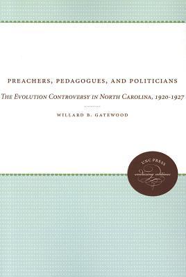 Preachers, Pedagogues, and Politicians: The Evolution Controversy in North Carolina, 1920-1927