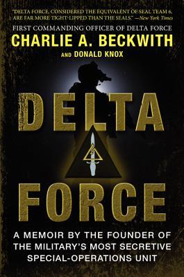 Delta Force: A Memoir by the Founder of the U.S. Military's Most Secretive Special-Operations Unit par Charlie A. Beckwith, Donald Knox