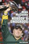 Mike McCarthy Nobody's Underdog: Coach of the Green Bay Packers