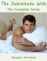 The Substitute Wife - The Complete Series by Keegan Kennedy