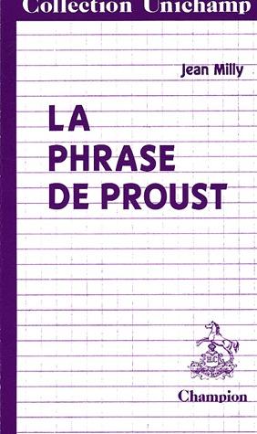 La Phrase de Proust: Des Phrases de Bergotte Aux Phrases de Vinteuil
