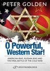 O Powerful Western Star: American Jews, Russian Jews, and the Final Battle of the Cold War