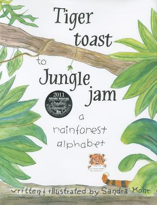 Tiger Toast to Jungle Jam: A Rainforest Alphabet