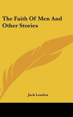 The Faith Of Men And Other Stories