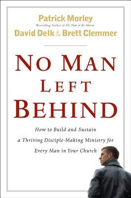 No Man Left Behind: How to Build and Sustain a Thriving Disciple-Making Ministry for Every Man in Your Church