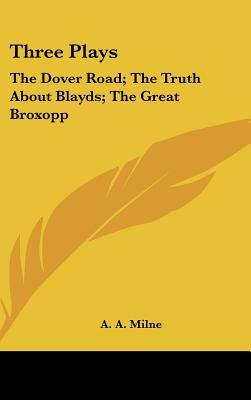 Three Plays: The Dover Road; The Truth about Blayds; The Great Broxopp