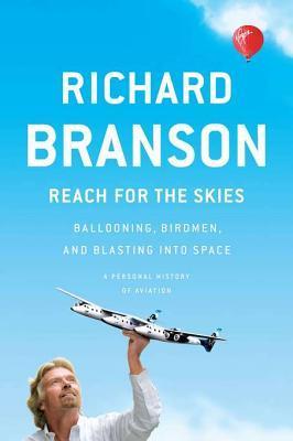 Descargar Reach for the skies: ballooning, birdmen, and blasting into space epub gratis online Richard Branson