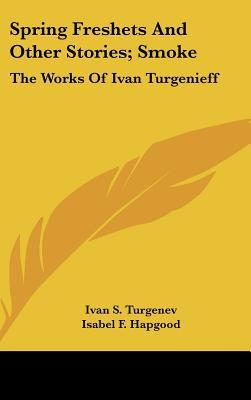 Spring Freshets and Other Stories; Smoke: The Works of Ivan Turgenieff