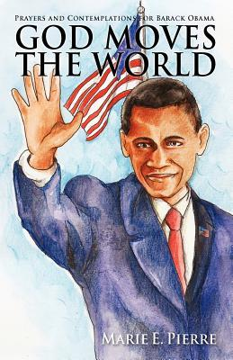 God Moves The World: Prayers and Contemplations for Barack Obama