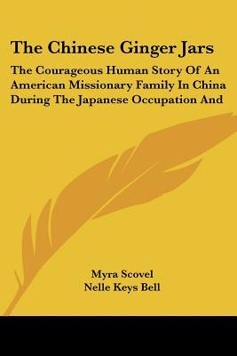 The Chinese Ginger Jars: The Courageous Human Story of an American Missionary Family in China During the Japanese Occupation and