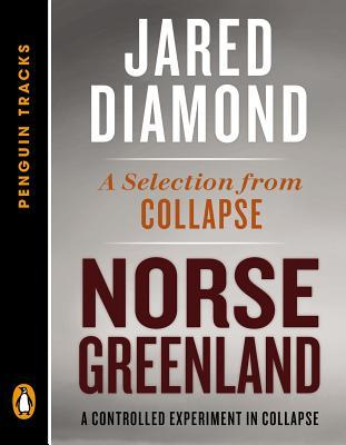 Norse Greenland: A Controlled Experiment in Collapse--A Selection from Collapse