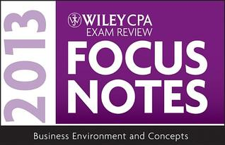 Wiley CPA Examination Review 2013 Focus Notes, Business Environment and Concepts