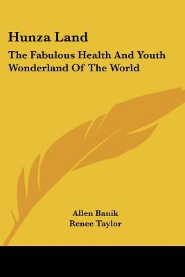 Hunza Land: The Fabulous Health And Youth Wonderland Of The World