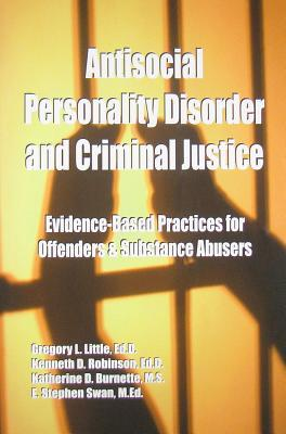 Antisocial Personality Disorder And Criminal Justice: Evidence Based Practices For Offenders & Substance Abusers