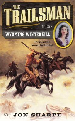 Wyoming Winterkill (The Trailsman #378)