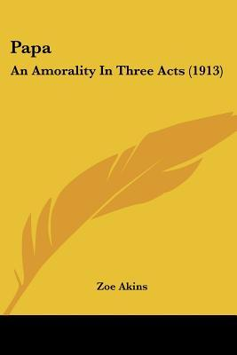 Papa: An Amorality in Three Acts