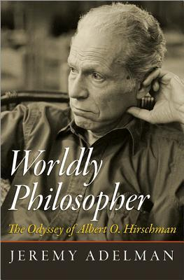 Worldly Philosopher: The Odyssey of Albert O. Hirschman