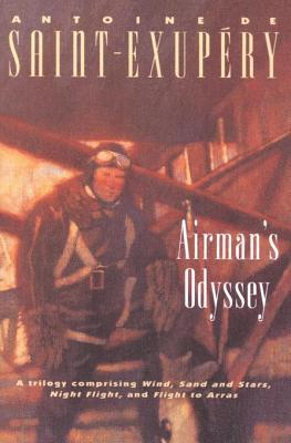 Airman's Odyssey: Wind, Sand and Stars; Night Flight; and Flight to Arras