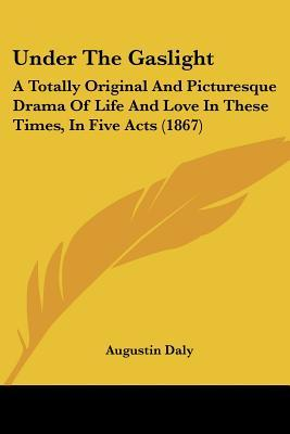 an analysis of the melodramatic play under the gaslight by augustin daly