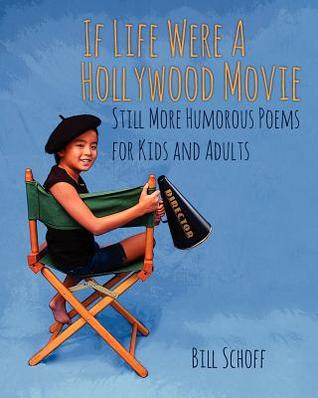 If Life Were a Hollywood Movie: Still More Humorous Poems for Kids and Adults