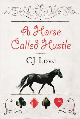 A Horse Called Hustle by C.J. Love