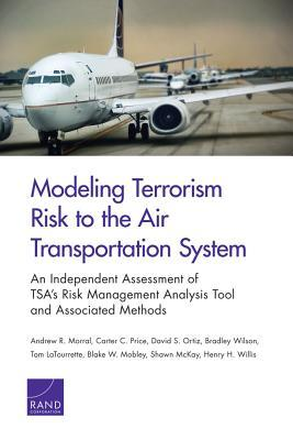 modeling-terrorism-risk-to-the-air-transportation-system-an-independent-assessment-of-tsa-s-risk-management-analysis-tool-and-associated-methods