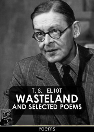 Waste land and selected poems by T.S. Eliot
