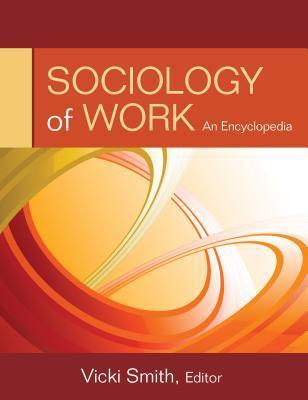 Sociology of Work: An Encyclopedia