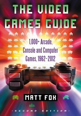 The Video Games Guide: 1,000+ Arcade, Console and Computer Games, 1962-2012