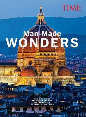 TIME Man-Made Wonders: How They Did It: The Design Secrets of The World's Greatest Structures