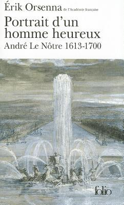 Portrait d'un homme heureux: André Le Nôtre, 1613-1700
