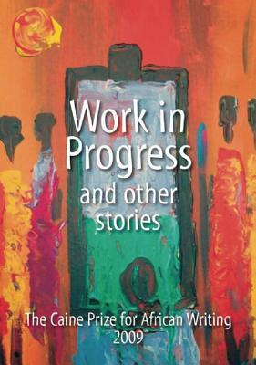 work-in-progress-and-other-stories-the-caine-prize-for-african-writing-2009