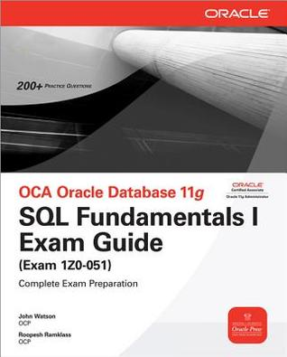 OCA Oracle Database 11g: SQL Fundamentals I Exam Guide (Exam 1Z0-051) [With CDROM]