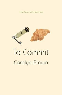 To Commit by Carolyn Brown