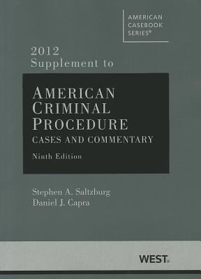 American Criminal Procedure, Cases and Commentary, 9th, Adjudicative 9th, Investigative 9th, 2012 Supplement (American Casebooks)