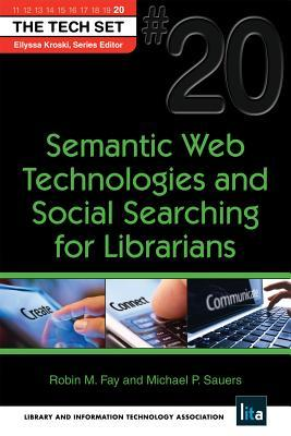 Semantic Web Technologies and Social Searching for Librarians: (The Tech Set #20)