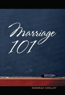 Marriage 101 by Deborah Shelley