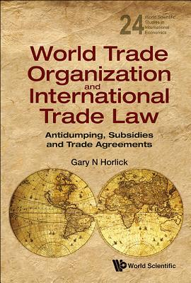 World Trade Organization and International Trade Law: Antidumping, Subsidies and Trade Agreements