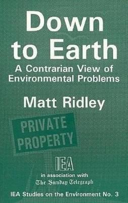 Down to Earth: A Contrarian View of Environmental Problems