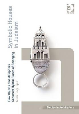 Symbolic Houses in Judaism: How Objects and Metaphors Construct Hybrid Places of Belonging