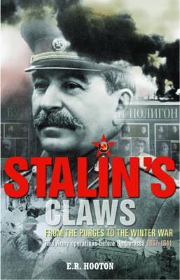 stalin-s-claws-from-the-purges-to-the-winter-war-red-army-operations-before-barbarossa-1937-1941