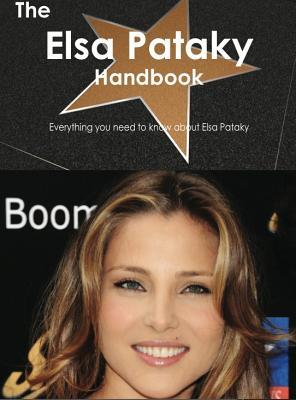 The Elsa Pataky Handbook - Everything You Need to Know about Elsa Pataky