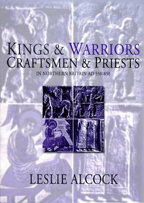 Kings and Warriors, Craftsmen and Priests in Northern Britain, AD 550 - 850