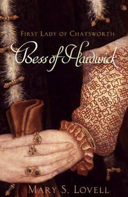 Bess of Hardwick: First Lady of Chatsworth, 1527-1608