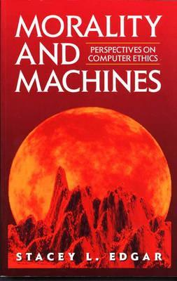 Morality and Machines: Perspectives on Computer Ethics