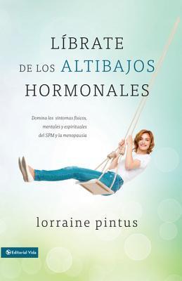 Librate de Los Altibajos Hormonales: Domina Los Sintomas Fiscos, Mentales y Espirituales del Spm y La Menopausia