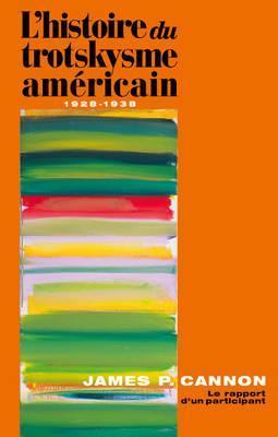 L'Histoire Du Trotskysme Americain, 1928-38: Le Rapport D'Un Participant = The History of American Trotskyism, 1928-38